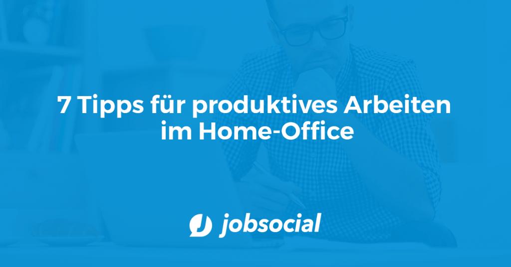 7 Tipps für produktives Arbeiten im Home-Office